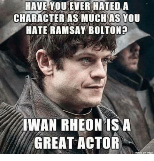 Ramsay Bolton: HAVE YOU EVER HATEDA  CHARACTER AS MUCH AS YOU  HATE RAMSAY BOLTON?  IWAN RHEON ISNA  GREAT ACTOR