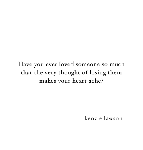 lawson: Have you ever loved someone so much  that the very thought of losing them  makes your heart ache?  kenzie lawson