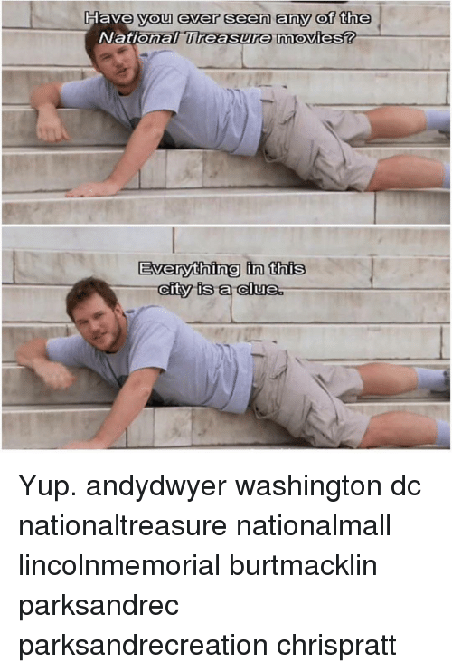 Memes, Washington Dc, and 🤖: Have you ever seen any  of the  National Treasure movies?  Everything in this  City is a clue Yup. andydwyer washington dc nationaltreasure nationalmall lincolnmemorial burtmacklin parksandrec parksandrecreation chrispratt