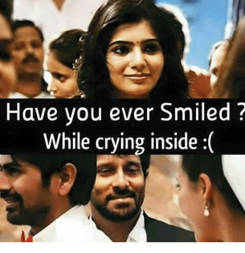 Have You Ever Smiled While Crying Inside | Crying Meme on ...