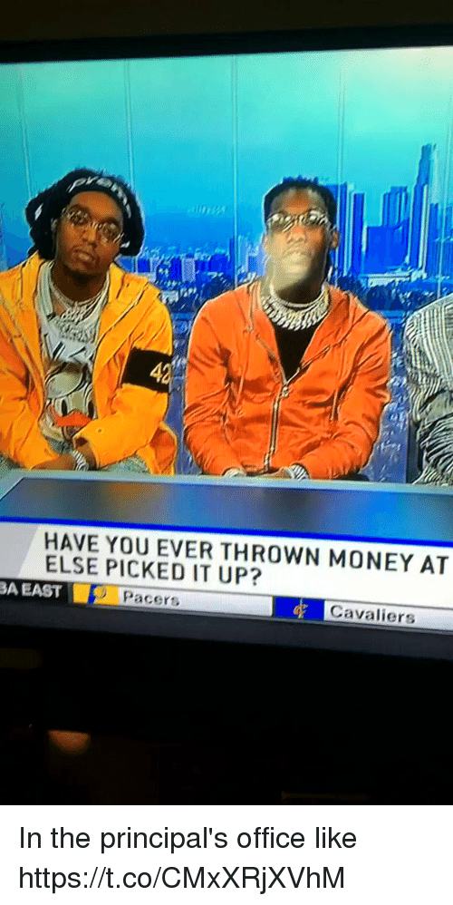 Blackpeopletwitter, Money, and Cavaliers: HAVE YOU EVER THROWN MONEY AT  ELSE PICKED IT BA EAST  D Pacers  Cavaliers In the principal's office like https://t.co/CMxXRjXVhM