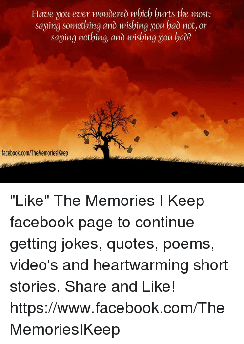 """Joke Quotes: Have you ever wondered which hurts the most:  saying something and wishing mou had not or  saying nothing, and wishing now had?  facebook.com/The MemorieslKeep """"Like"""" The Memories I Keep facebook page to continue getting jokes, quotes, poems, video's and heartwarming short stories. Share and Like! https://www.facebook.com/TheMemoriesIKeep"""