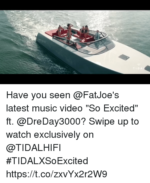 """Music, Video, and Watch: Have you seen @FatJoe's latest music video """"So Excited"""" ft. @DreDay3000? Swipe up to watch exclusively on @TIDALHIFI #TIDALXSoExcited https://t.co/zxvYx2r2W9"""