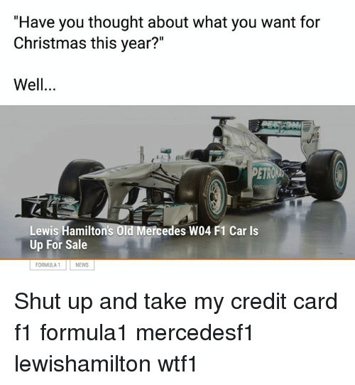"""Shut Up And Take: """"Have you thought about what you want for  Christmas this year?""""  Well.  Lewis Hamilton's Old Mercedes W04 F1 Car Is  Up For Sale  FORMULA NEWS Shut up and take my credit card f1 formula1 mercedesf1 lewishamilton wtf1"""