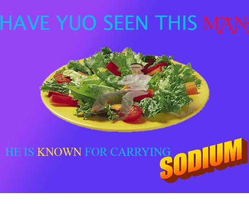 Sodium, Man, and For: HAVE YUO SEEN THIS  MAN  12  IS KNOWN FOR CARRYING  SODIUM