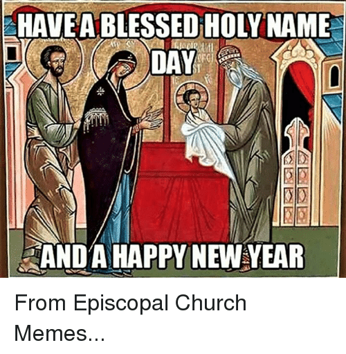 Episcopal Church : HAVEABLESSED HOLY NAME  AND A HAPPY NEW YEAR From Episcopal Church Memes...