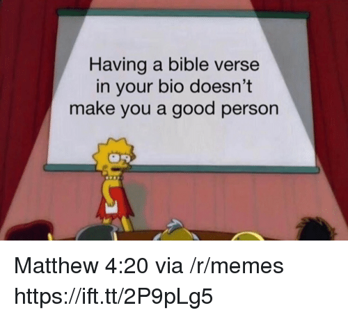 Memes, Bible, and Good: Having a bible verse  in your bio doesn't  make you a good person Matthew 4:20 via /r/memes https://ift.tt/2P9pLg5