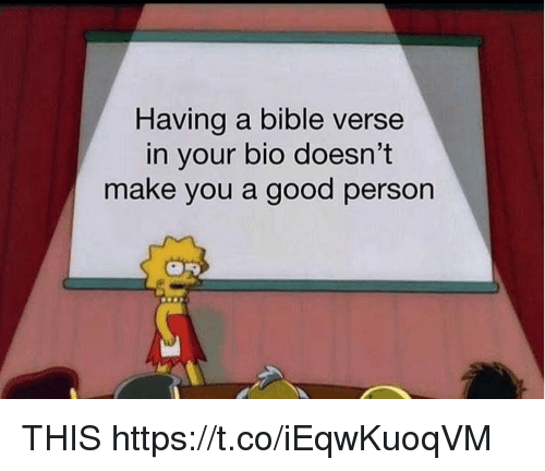 Bible Verse: Having a bible verse  in your bio doesn't  make you a good person THIS https://t.co/iEqwKuoqVM