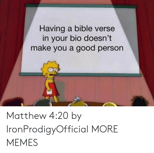 Bible Verse: Having a bible verse  in your bio doesn't  make you a good person Matthew 4:20 by IronProdigyOfficial MORE MEMES