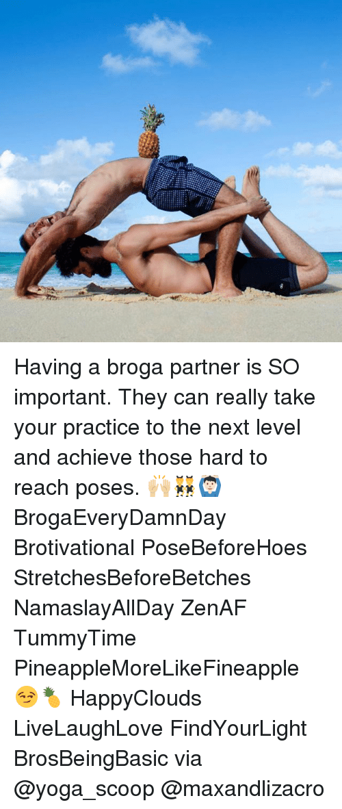Yoga, Next, and Can: Having a broga partner is SO important. They can really take your practice to the next level and achieve those hard to reach poses. 🙌🏼👯‍♂️🙆🏻‍♂️ BrogaEveryDamnDay Brotivational PoseBeforeHoes StretchesBeforeBetches NamaslayAllDay ZenAF TummyTime PineappleMoreLikeFineapple 😏🍍 HappyClouds LiveLaughLove FindYourLight BrosBeingBasic via @yoga_scoop @maxandlizacro