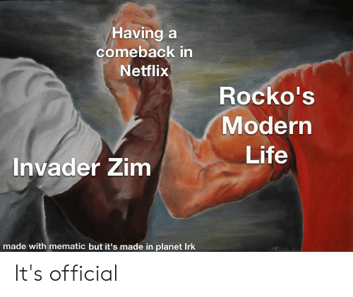 Life, Netflix, and Dank Memes: Having a  comeback in  Netflix  Rocko's  Modern  Life  Invader Zim  made with mematic but it's made in planet Irk It's official