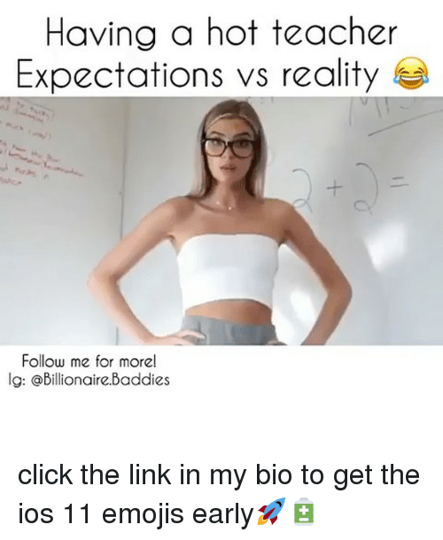 🤖: Having a hot teacher  Expectations vs reality  Follow me for morel  lg: @Billionaire.Baddies click the link in my bio to get the ios 11 emojis early🚀🔋