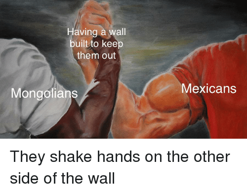 Other Side Of The Wall: Having a wall  built to keep  them out  Mongolians  Mexicans