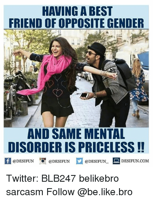 mental disorders: HAVING ABEST  FRIEND OFOPPOSITE GENDER  AND SAME MENTAL  DISORDER IS PRICELESS  @DESIFUN  DESIFUN.COM  @DESIFUN  @DESIFUN. Twitter: BLB247 belikebro sarcasm Follow @be.like.bro