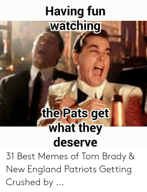 Pats Memes: Having fun  watching  the Pats get  what they  deserve 31 Best Memes of Tom Brady & New England Patriots Getting Crushed by ...