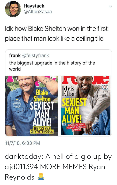 glo: Haystack  @AltonXasaa  ldk how Blake Shelton won in the first  place that man look like a ceiling tile  frank @feistyfrank  the biggest upgrade in the history of the  world  Idris  Elba  PECIAL  Blake  Shelton  179  LOVE  couldn't be  more different,  not  everw  better  MAN MAN  2018  THE AMAZING RISE OF  THE SWEET, SMOLDERING  SUPERSTAR  GETS VERY PERSONAL  11/7/18, 6:33 PM danktoday:  A hell of a glo up by ajd011394 MORE MEMES  Ryan Reynolds 🤷‍♂️