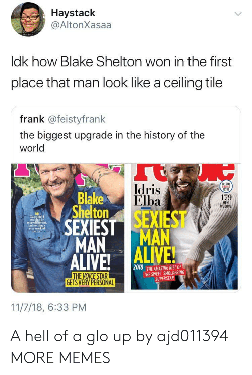 Idris: Haystack  @AltonXasaa  ldk how Blake Shelton won in the first  place that man look like a ceiling tile  frank @feistyfrank  the biggest upgrade in the history of the  world  Idris  Elba  PECIAL  Blake  Shelton  179  LOVE  couldn't be  more different,  not  everw  better  MAN MAN  2018  THE AMAZING RISE OF  THE SWEET, SMOLDERING  SUPERSTAR  GETS VERY PERSONAL  11/7/18, 6:33 PM A hell of a glo up by ajd011394 MORE MEMES