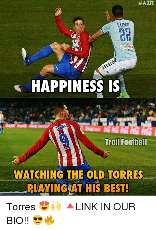 torr: HAZR  $500  HAPPINESS IS  Troll Football  WATCHING THE OLD TORRES  PLAYING AT HIS BEST! Torres 😍🙌 🔺LINK IN OUR BIO!! 😎🔥