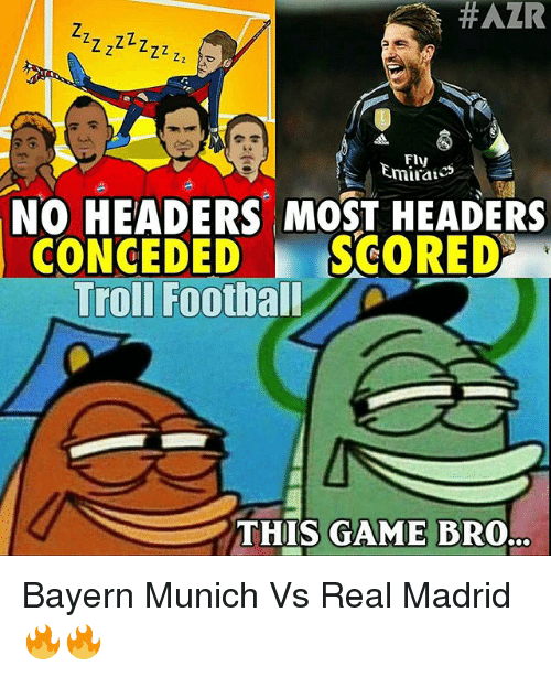 Football, Memes, and Real Madrid: HAZR  Fly  NO HEADERS MOST HEADERS  CONCEDED SCORED  Troll Football  THIS GAME BRO. Bayern Munich Vs Real Madrid 🔥🔥