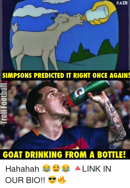 Memes, Goat, and 🤖: HAZR  SIMPSONS PREDICTED IT RIGHT ONCE AGAIN!  GOAT DRINKING FROM A BOTTLE! Hahahah 😂😫😂 🔺LINK IN OUR BIO!! 😎🔥