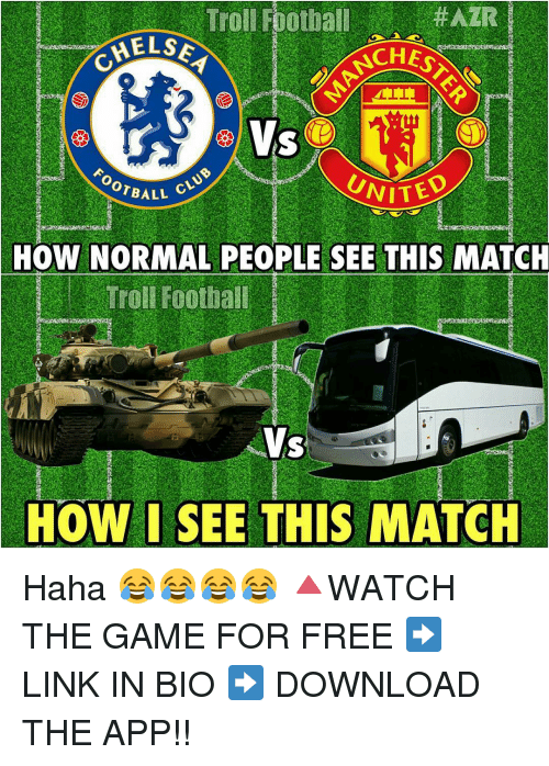 Memes, 🤖, and App: HAZR  Troll Football  MELSE  NITED  OTBALL  HOW NORMAL PEOPLE SEE THIS MATCH  Troll Football  HOW I SEE THIS MATCH Haha 😂😂😂😂 🔺WATCH THE GAME FOR FREE ➡️ LINK IN BIO ➡️ DOWNLOAD THE APP!!