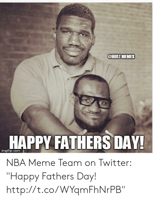 """Happy Fathers Day Meme: @HBAT MEMES  HAPPY FATHERSDAY!  imgflip.con NBA Meme Team on Twitter: """"Happy Fathers Day! http://t.co/WYqmFhNrPB"""""""