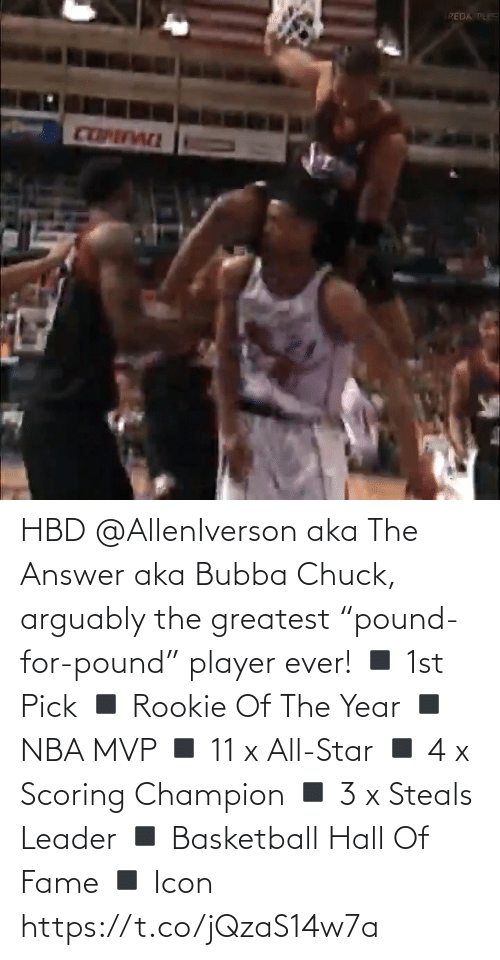 """player: HBD @AllenIverson aka The Answer aka Bubba Chuck, arguably the greatest """"pound-for-pound"""" player ever!   ◾️ 1st Pick  ◾️ Rookie Of The Year ◾️ NBA MVP  ◾️ 11 x All-Star ◾️ 4 x Scoring Champion ◾️ 3 x Steals Leader ◾️ Basketball Hall Of Fame ◾️ Icon   https://t.co/jQzaS14w7a"""