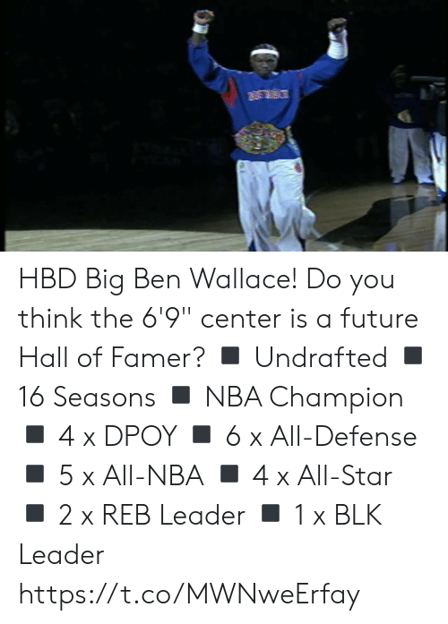 """Wallace: HBD Big Ben Wallace!  Do you think the 6'9"""" center is a future Hall of Famer?  ◾️ Undrafted ◾️ 16 Seasons ◾️ NBA Champion ◾️ 4 x DPOY  ◾️ 6 x All-Defense  ◾️ 5 x All-NBA ◾️ 4 x All-Star ◾️ 2 x REB Leader ◾️ 1 x BLK Leader  https://t.co/MWNweErfay"""