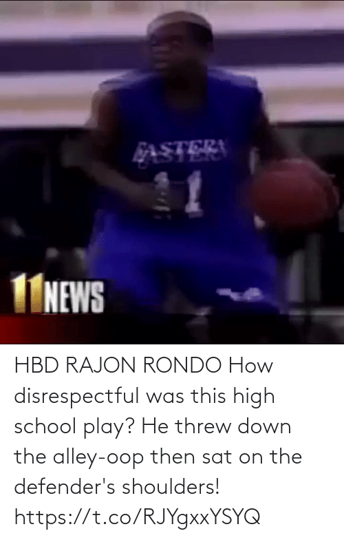 sat: HBD RAJON RONDO How disrespectful was this high school play? He threw down the alley-oop then sat on the defender's shoulders!  https://t.co/RJYgxxYSYQ