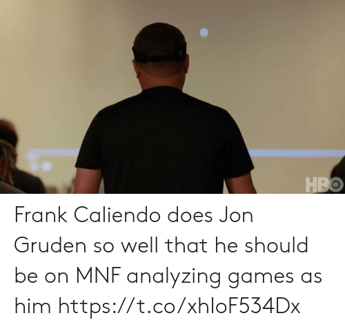 HBO: HBO Frank Caliendo does Jon Gruden so well that he should be on MNF analyzing games as him https://t.co/xhIoF534Dx