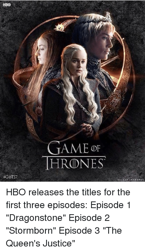"""Hbo, Memes, and Justice: HBO  GAMEo  HRONES  HBO releases the titles for the first three episodes: Episode 1 """"Dragonstone"""" Episode 2 """"Stormborn"""" Episode 3 """"The Queen's Justice"""""""