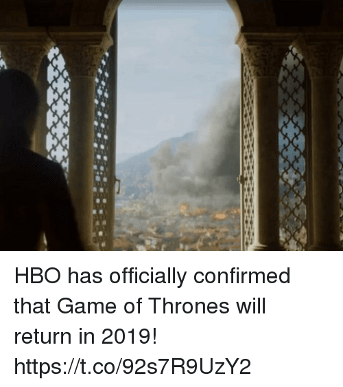 Game of Thrones, Hbo, and Game: HBO has officially confirmed that Game of Thrones will return in 2019! https://t.co/92s7R9UzY2