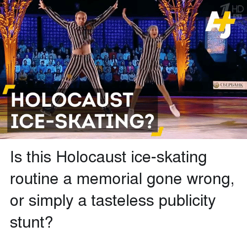 ice skate: HD  £1to t10潐in s ce alto  C6EPBAHK  HOLOCAUST  ICE-SKATING?  2匹!  はErf]  も2 71  끈 5g ?! D ℃ Is this Holocaust ice-skating routine a memorial gone wrong, or simply a tasteless publicity stunt?