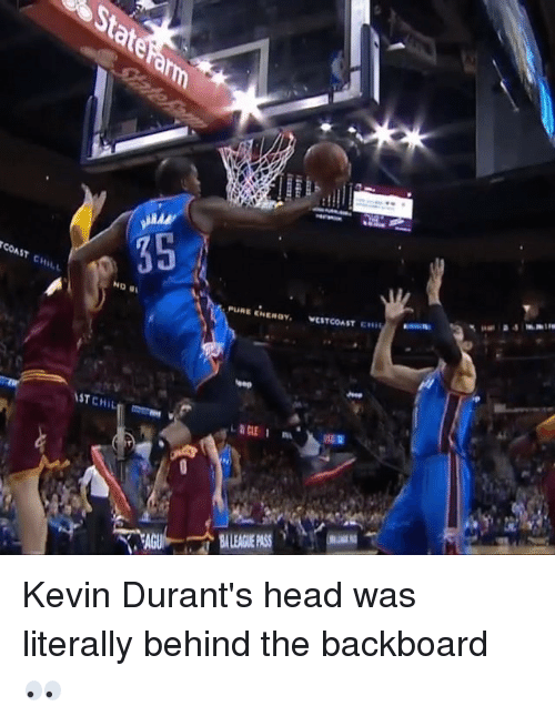 Head, Kevin Durant, and Sports: HD 01  AST CHIL  PURE EHEROY.  VENT COAST CHit Kevin Durant's head was literally behind the backboard 👀
