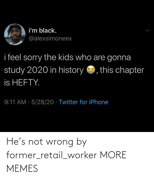 wrong: He's not wrong by former_retail_worker MORE MEMES