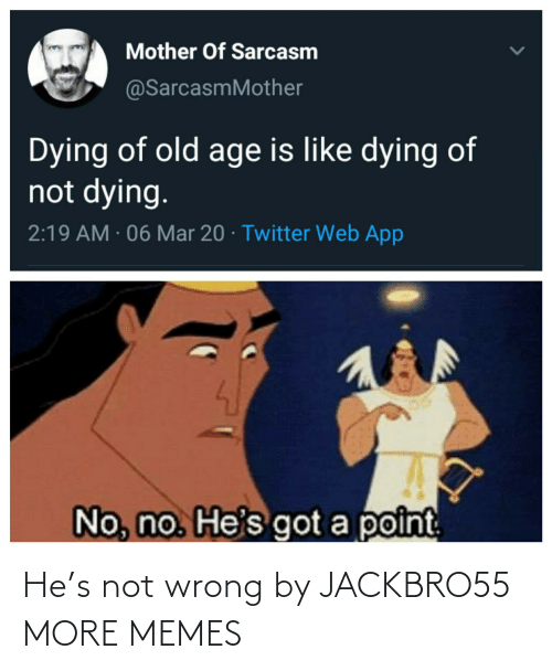 Not Wrong: He's not wrong by JACKBRO55 MORE MEMES