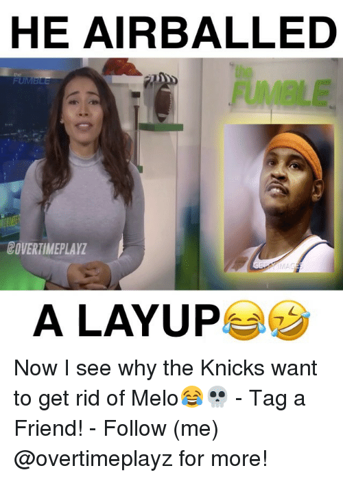 Memes, 🤖, and Melo: HE AIRBALLED  COVERTIMEPLAY  A LAYUP Now I see why the Knicks want to get rid of Melo😂💀 - Tag a Friend! - Follow (me) @overtimeplayz for more!