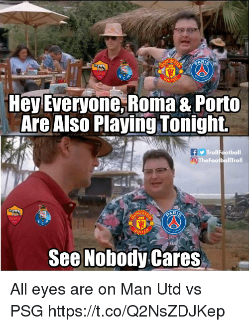 roma: HE  ARI  Hey Everyone,Roma & Porto  Are Also Playing Tonight.  TrollFootball  TheFootballTroll  HE  2122  See Nobody Cares All eyes are on Man Utd vs PSG https://t.co/Q2NsZDJKep