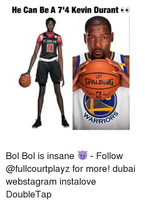 Kevin Durant, Memes, and Run: He Can Be A 7I4 Kevin Durant e e  RUN GMT  SPALDING  ARRIO Bol Bol is insane 😈 - Follow @fullcourtplayz for more! dubai webstagram instalove DoubleTap