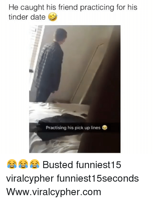 Funny, Tinder, and Date: He caught his friend practicing for his  tinder date  Practising his pick up lines 😂😂😂 Busted funniest15 viralcypher funniest15seconds Www.viralcypher.com