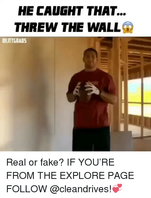 Fake, Memes, and 🤖: HE CAUGHT THAT...  THREW THE WALL  OLITTGRABS Real or fake? IF YOU'RE FROM THE EXPLORE PAGE FOLLOW @cleandrives!💞