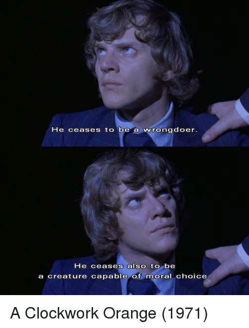 morality in a clockwork orange Dystopia in a clockwork orange this is burgess' influence on the book when he says that we must sort out morality for ourselves without the intervention of an.