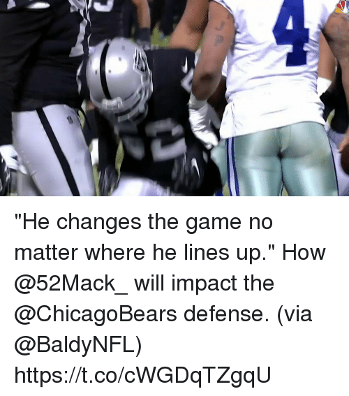 """Memes, The Game, and Game: """"He changes the game no matter where he lines up.""""  How @52Mack_ will impact the @ChicagoBears defense. (via @BaldyNFL) https://t.co/cWGDqTZgqU"""