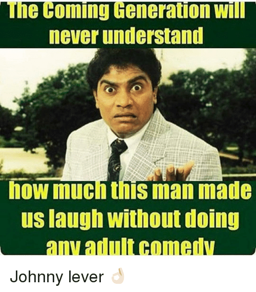 Johnny Lever: he Coming Generation Wi  never understand  how much this man made  us laugh Without doing Johnny lever 👌🏻