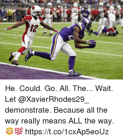 Memes, All The, and 🤖: He. Could. Go. All. The... Wait. Let @XavierRhodes29_ demonstrate.  Because all the way really means ALL the way. 😳💯 https://t.co/1cxAp5eoUz
