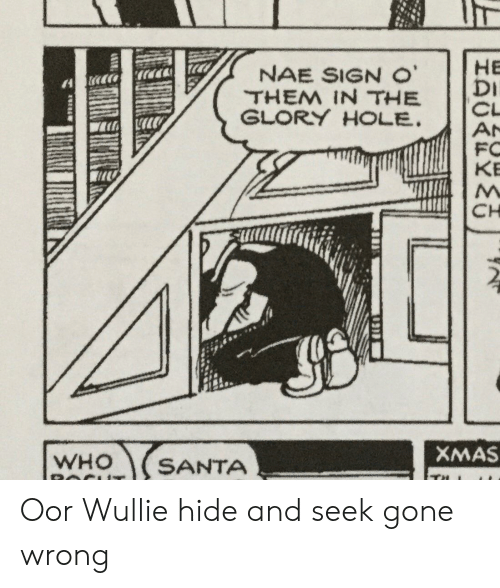Gone Wrong: HE  DI  CL  AN  FC  KB  NAE SIGN O'  THEM IN THE  GLORY HOLE  CH  XMAS  WHO  SANTA Oor Wullie hide and seek gone wrong