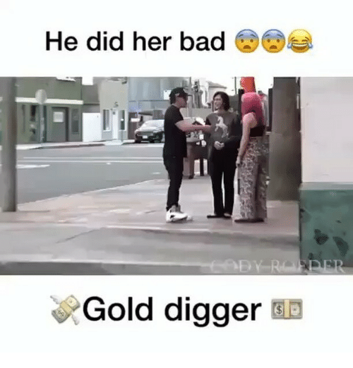 gold digger: He did her bad  Gold digger