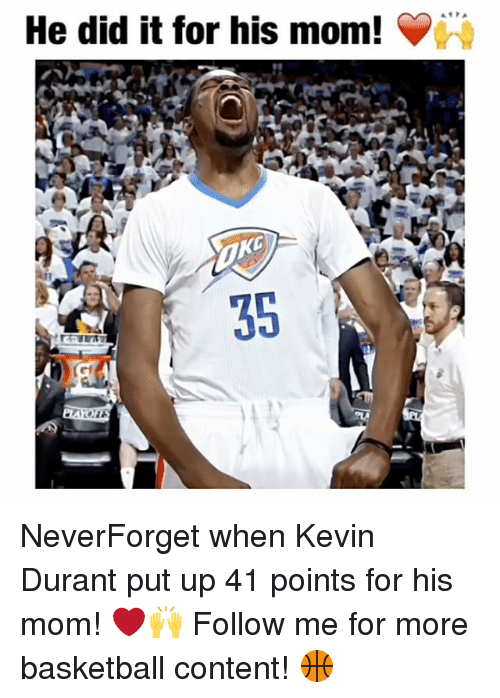 Basketball, Kevin Durant, and Memes: He did it for his mom!  35 NeverForget when Kevin Durant put up 41 points for his mom! ❤️🙌 Follow me for more basketball content! 🏀