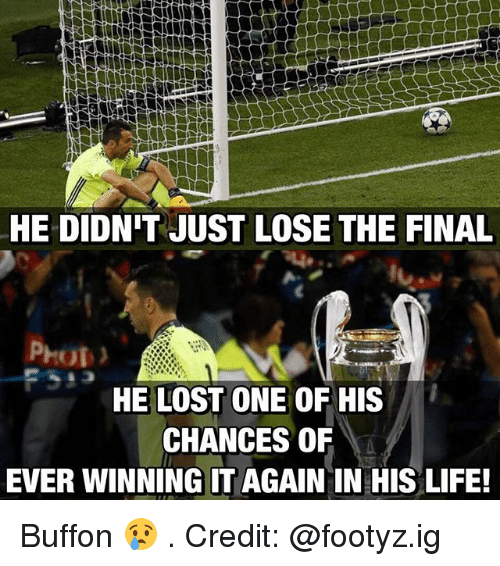 Buffones: HE DIDNIT JUST LOSE THE FINAL  HE LOST ONE OF HIS  CHANCES OF  EVER WINNING IT AGAIN IN HIS LIFE! Buffon 😢 . Credit: @footyz.ig