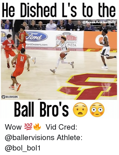 Memes, 🤖, and Ball: He Dished L's to the  -@Break Ankles  WBALLERVISIONS  Ball Bro's Wow 💯🔥 ⠀ Vid Cred: @ballervisions Athlete: @bol_bol1